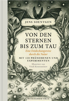 Von den Sternen bis zum Tau. Eine Entdeckungsreise durch die Natur. Mit 120 Phänomenen und Experimenten <br> [From the stars to the dew. A voyage of discovery through the natural world. With 120 observations and experiments]