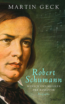 Robert Schumann - Mensch und Musiker der Romantik<br>[Robert Schumann, the Romantic: Musician and Man of his Time]