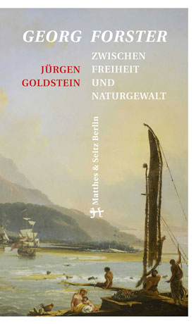 Georg Forster. Zwischen Freiheit und Naturgewalt.<br>[Georg Forster. Between Freedom and Forces of Nature.]