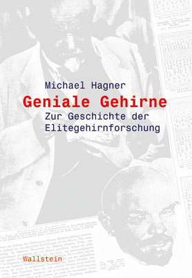 Geniale Gehirne. Zur Geschichte der Elitegehirnforschung <br> [The brains of geniuses. On the history of elite brain research]