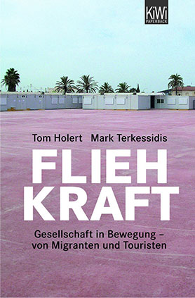 Fliehkraft. Gesellschaft in Bewegung - Von Migranten und Touristen <br> [Fleeing force society in motion - Of migrants and tourists]