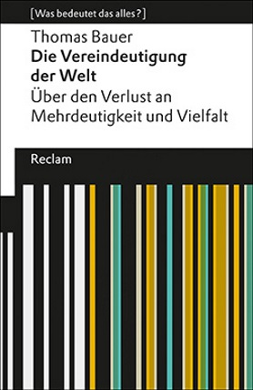 Die Vereindeutigung der Welt. Über den Verlust an Mehrdeutigkeit und Vielfalt<br>[The Decline of Complexity in the World. On the Loss of Ambiguity and Diversity]