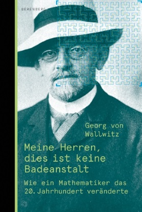 Meine Herren, dies ist keine Badeanstalt. Wie ein Mathematiker das 20. Jahrhundert veränderte (Gentlemen, this is not a bathhouse: How a Mathematician Changed the Twentieth Century]