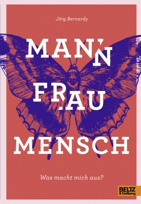 Mann Frau Mensch. Was macht mich aus?<br>[Man, Woman, Human Being. What Makes Me What I Am?]