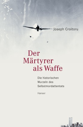 Der Märtyrer als Waffe. Die historischen Wurzeln des Selbstmordattentats.<br>[The Martyr as a Weapon. The Historical Roots of Suicide Bombing]