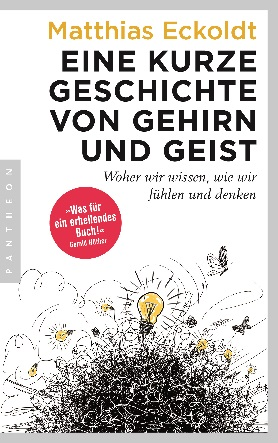 Eine kurze Geschichte von Gehirn und Geist. Woher wir wissen, wie wir fühlen und denken<br>[A Brief History of the Brain and Mind. How we know how we feel and think]