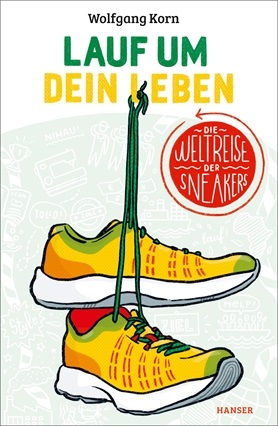 Lauf um dein Leben. Die Weltreise der Sneakers<br>[Run for Your Life: The Sneakers' Tour around the World]